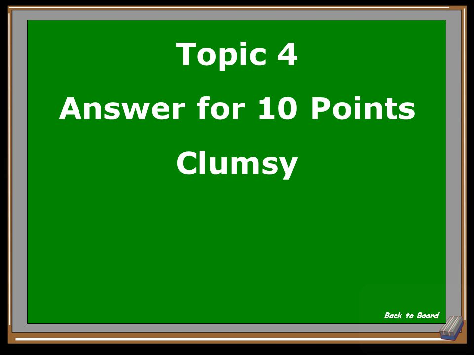 Topic 4 Question for 10 Points deft a. affiliated b. invulnerable c. remiss d. clumsy Show Answer