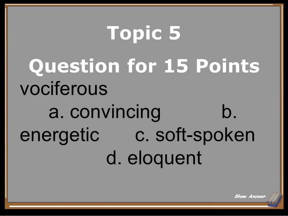 Topic 5 Answer for 10 Points Suppress Back to Board
