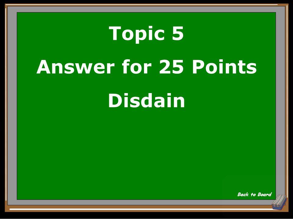 Topic 5 Question for 25 Points covet a. release b. hide c. disdain d. desire Show Answer