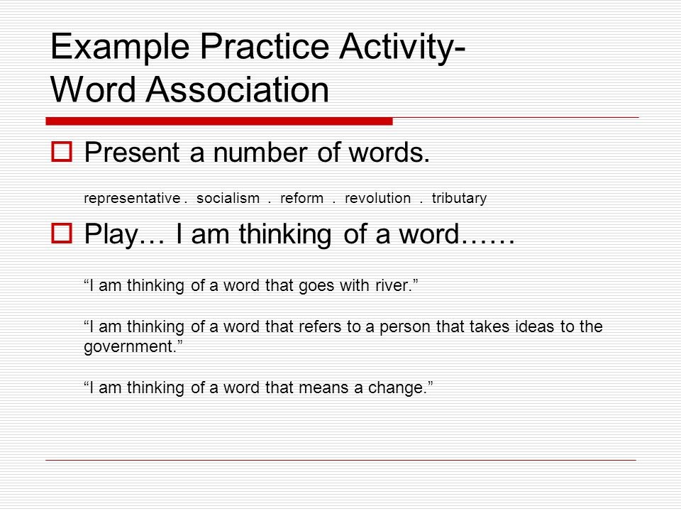 Example Practice Activity- Word Association  Present a number of words.