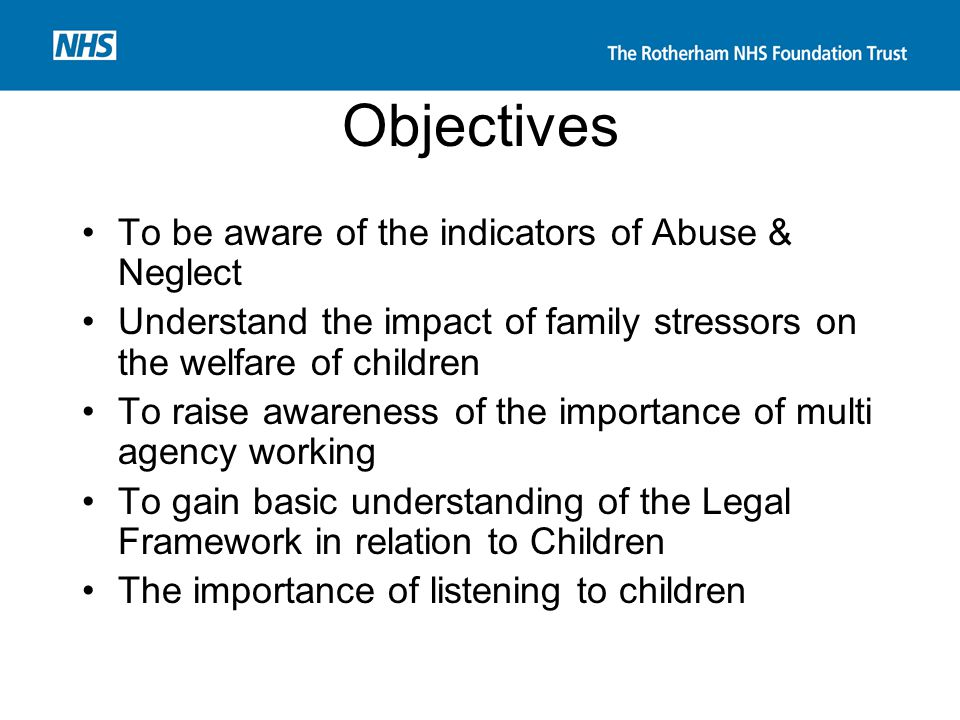 Objectives To be aware of the indicators of Abuse & Neglect Understand the impact of family stressors on the welfare of children To raise awareness of
