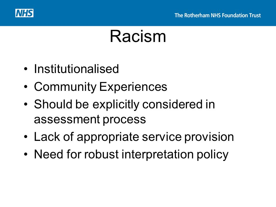 Racism Institutionalised Community Experiences Should be explicitly considered in assessment process Lack of appropriate service provision Need for ro