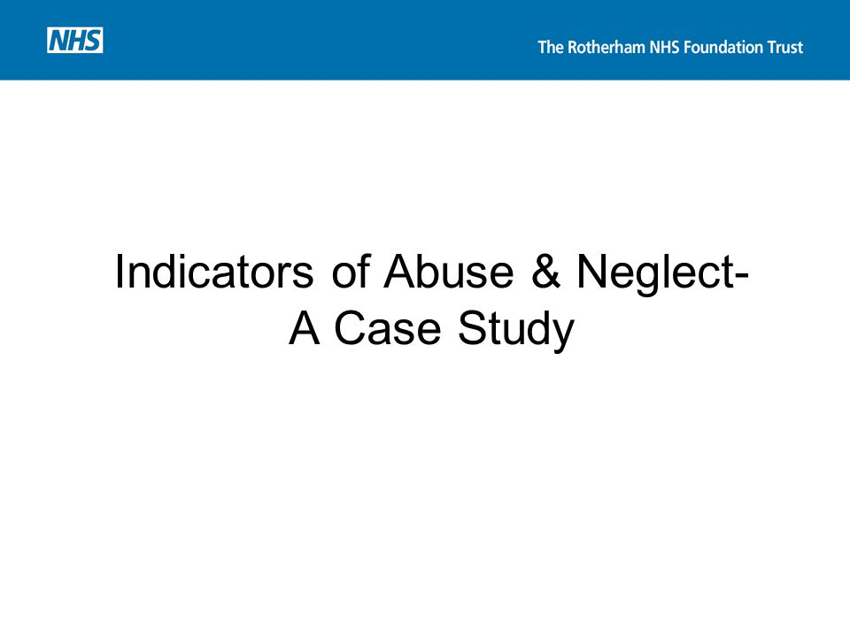 Indicators of Abuse & Neglect- A Case Study