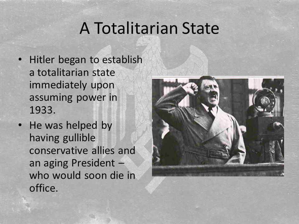 A Totalitarian State Hitler began to establish a totalitarian state immediately upon assuming power in 1933.