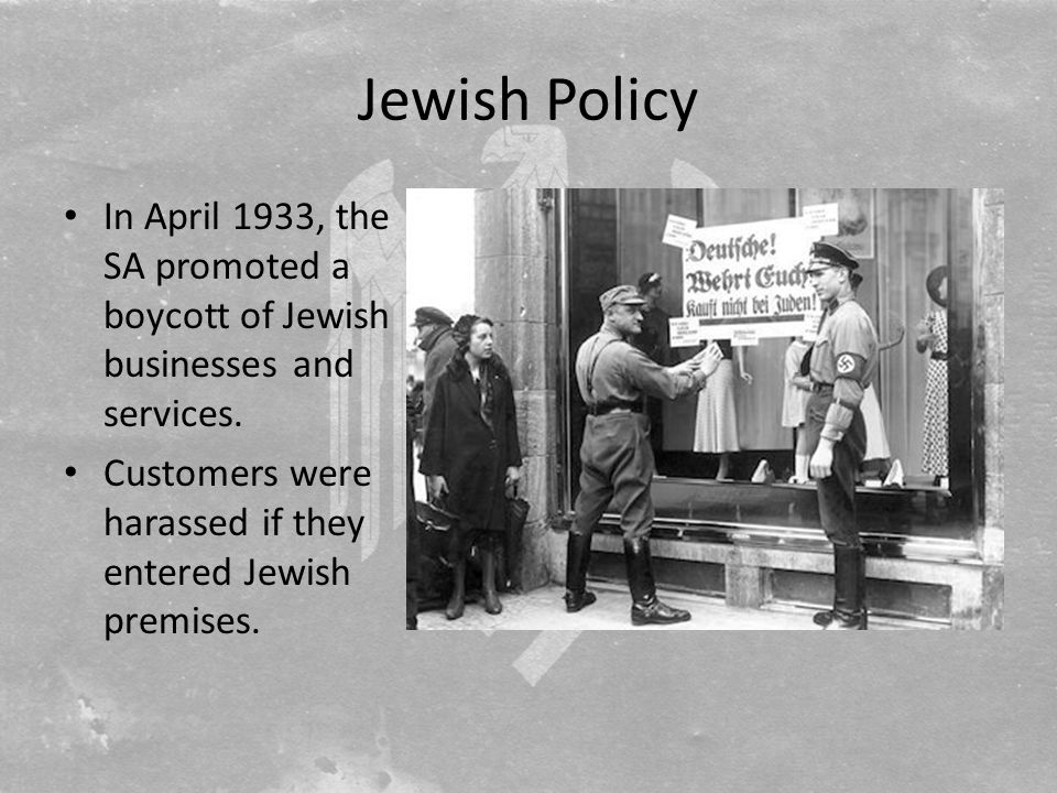 Jewish Policy In April 1933, the SA promoted a boycott of Jewish businesses and services.