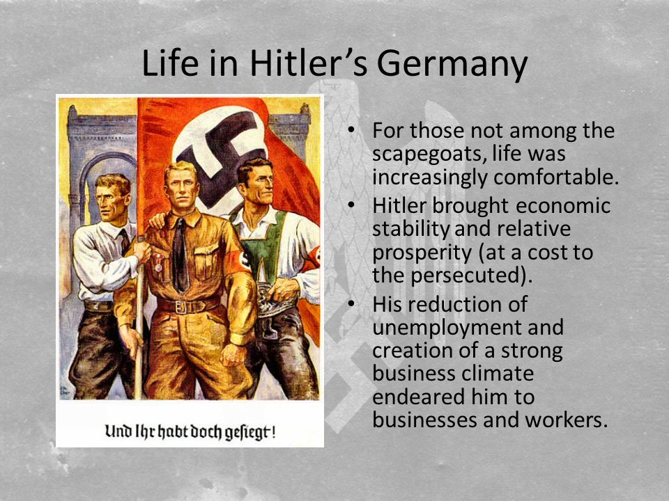 Life in Hitler's Germany For those not among the scapegoats, life was increasingly comfortable.