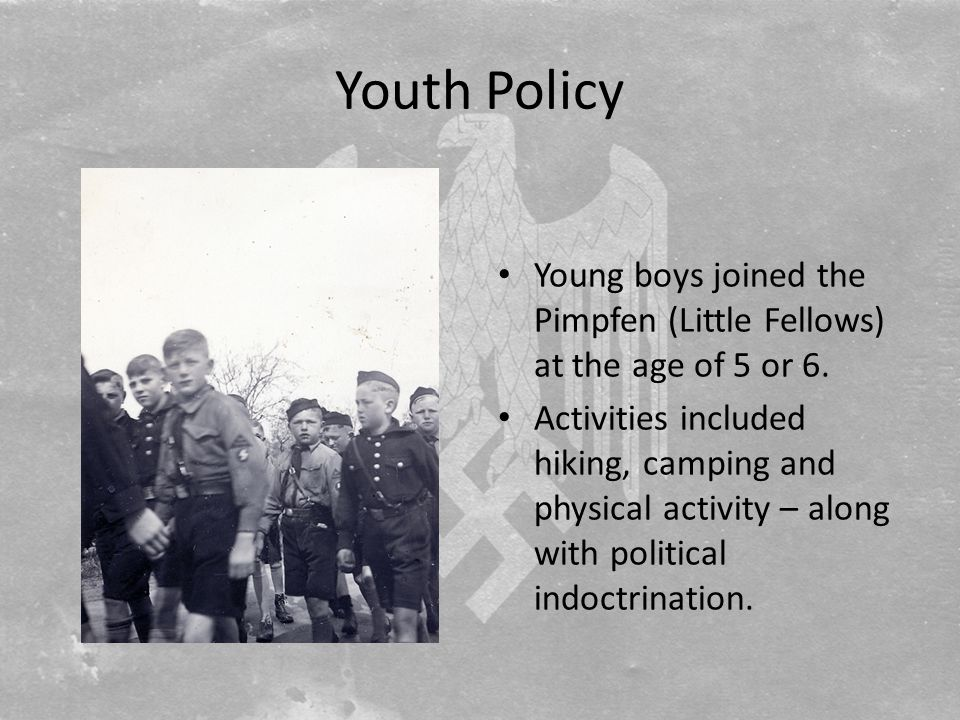 Youth Policy Young boys joined the Pimpfen (Little Fellows) at the age of 5 or 6.
