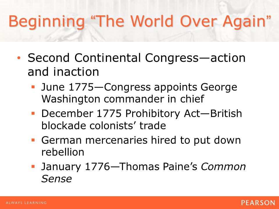 Second Continental Congress—action and inaction  June 1775—Congress appoints George Washington commander in chief  December 1775 Prohibitory Act—British blockade colonists' trade  German mercenaries hired to put down rebellion  January 1776—Thomas Paine's Common Sense