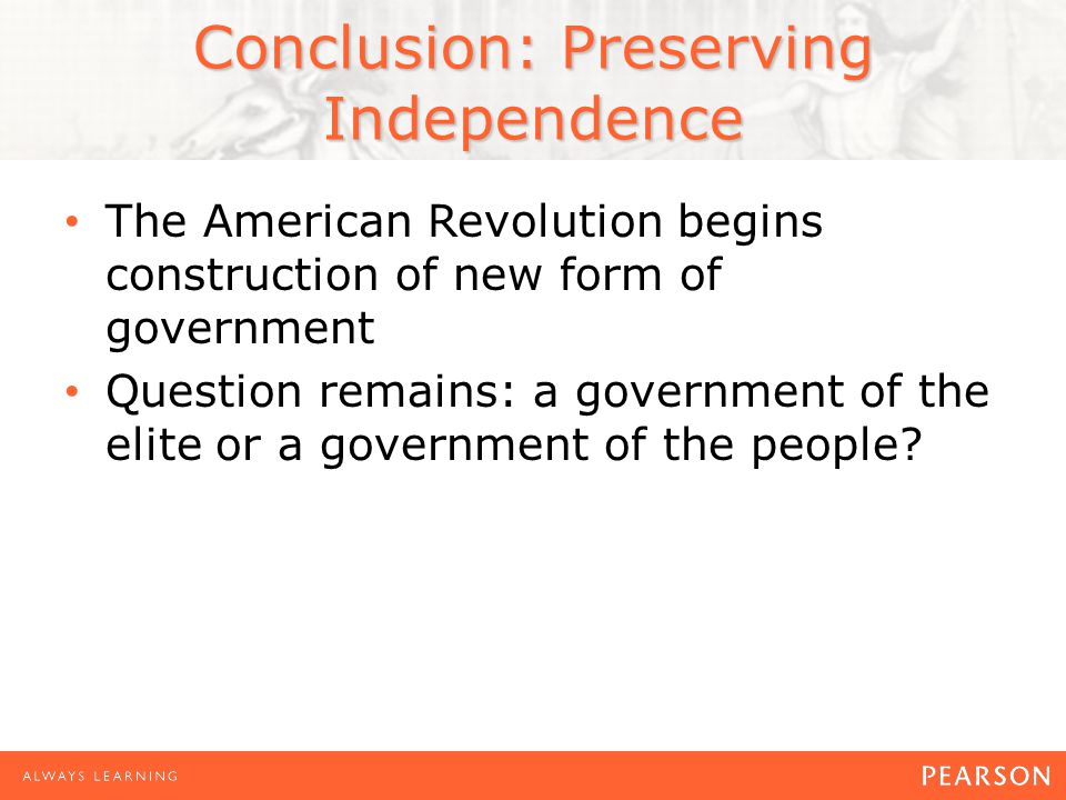 The American Revolution begins construction of new form of government Question remains: a government of the elite or a government of the people