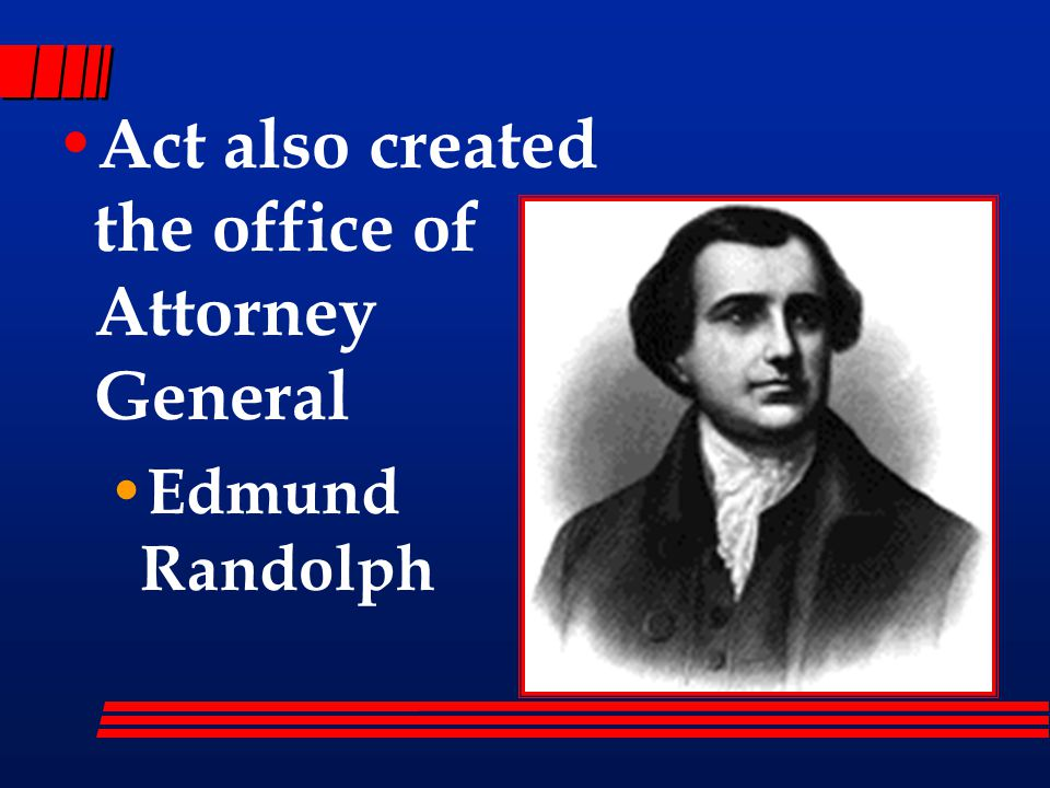 Act also created the office of Attorney General Edmund Randolph