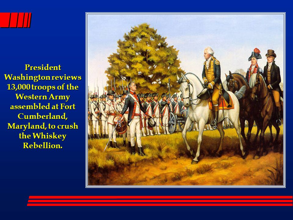 President Washington reviews 13,000 troops of the Western Army assembled at Fort Cumberland, Maryland, to crush the Whiskey Rebellion.