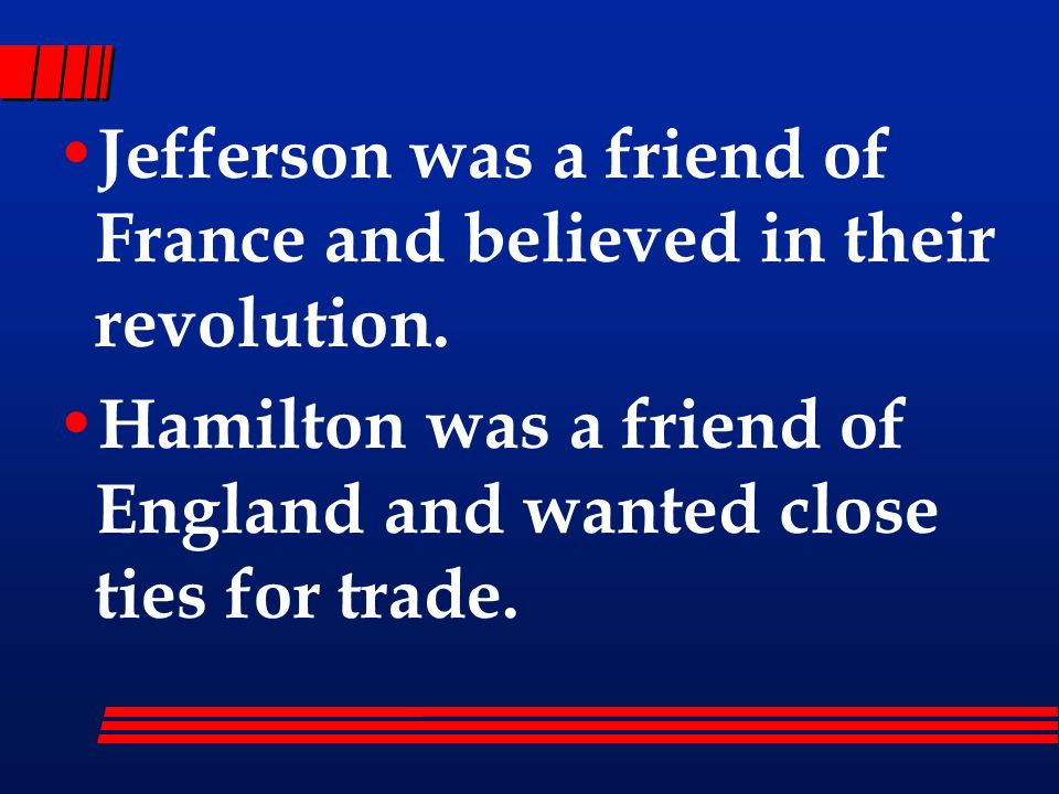 Jefferson was a friend of France and believed in their revolution.