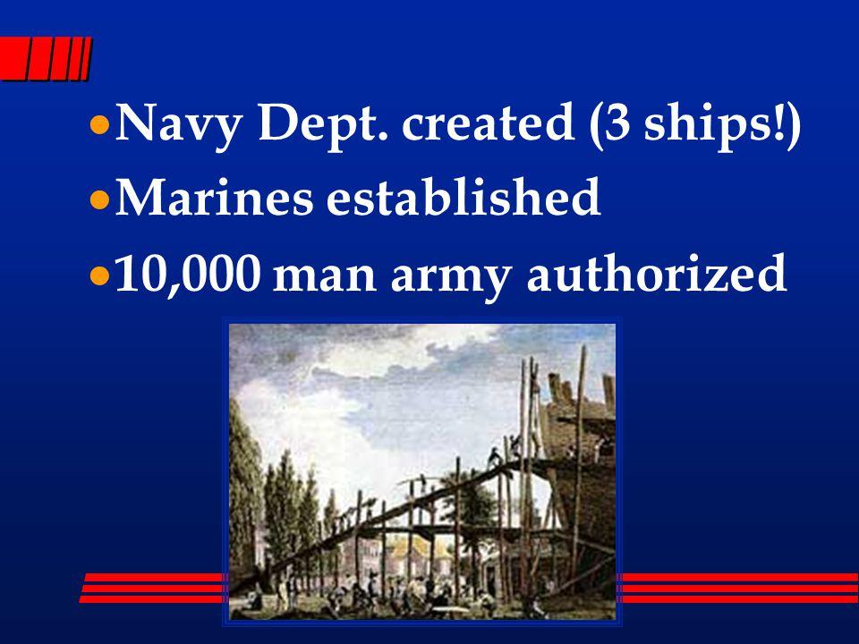  Navy Dept. created (3 ships!)  Marines established  10,000 man army authorized