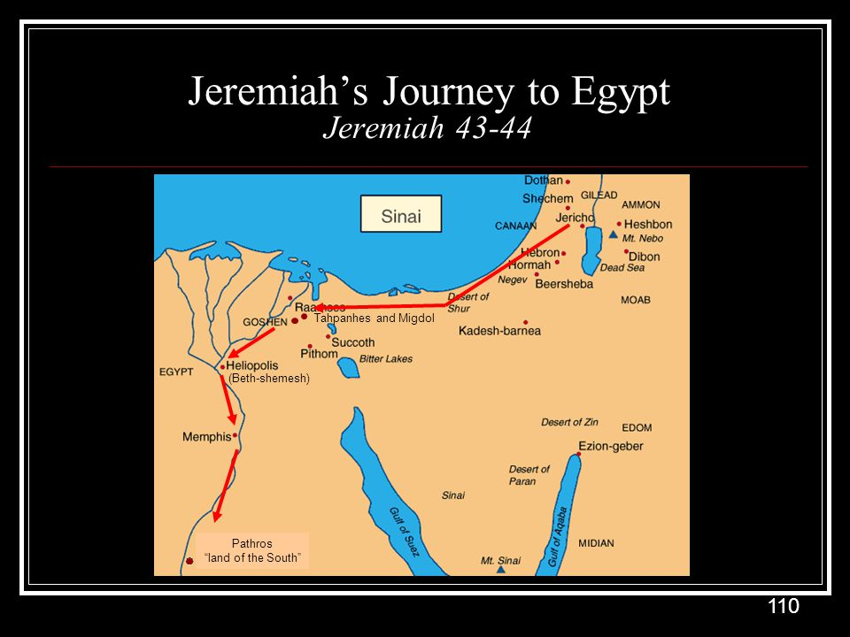 110 Jeremiah's Journey to Egypt Jeremiah 43-44 Tahpanhes and Migdol (Beth-shemesh) Pathros land of the South