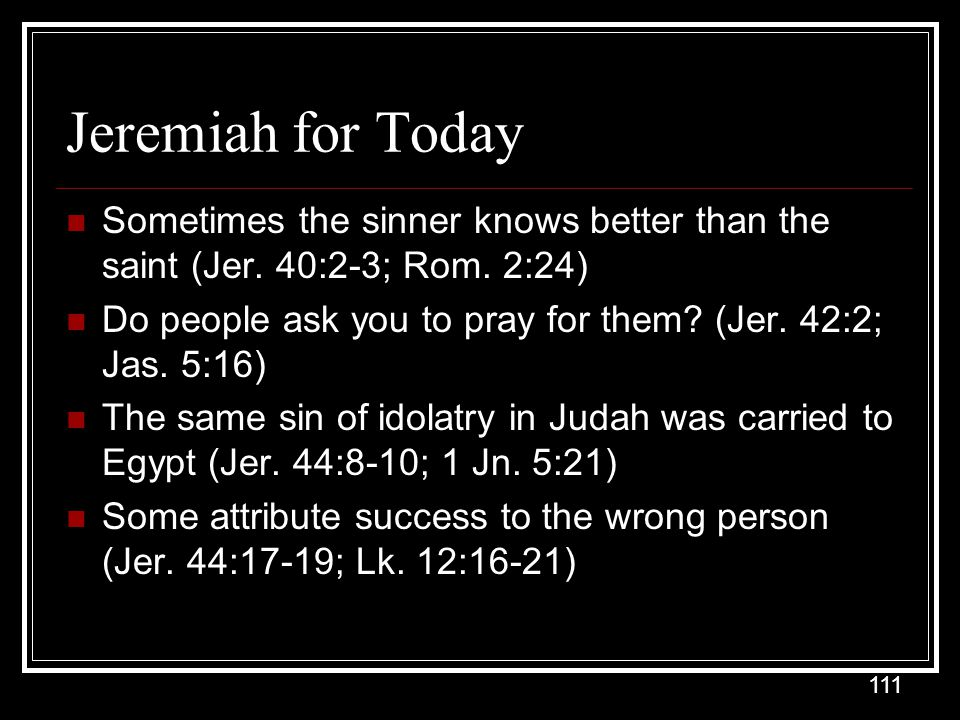 111 Jeremiah for Today Sometimes the sinner knows better than the saint (Jer.