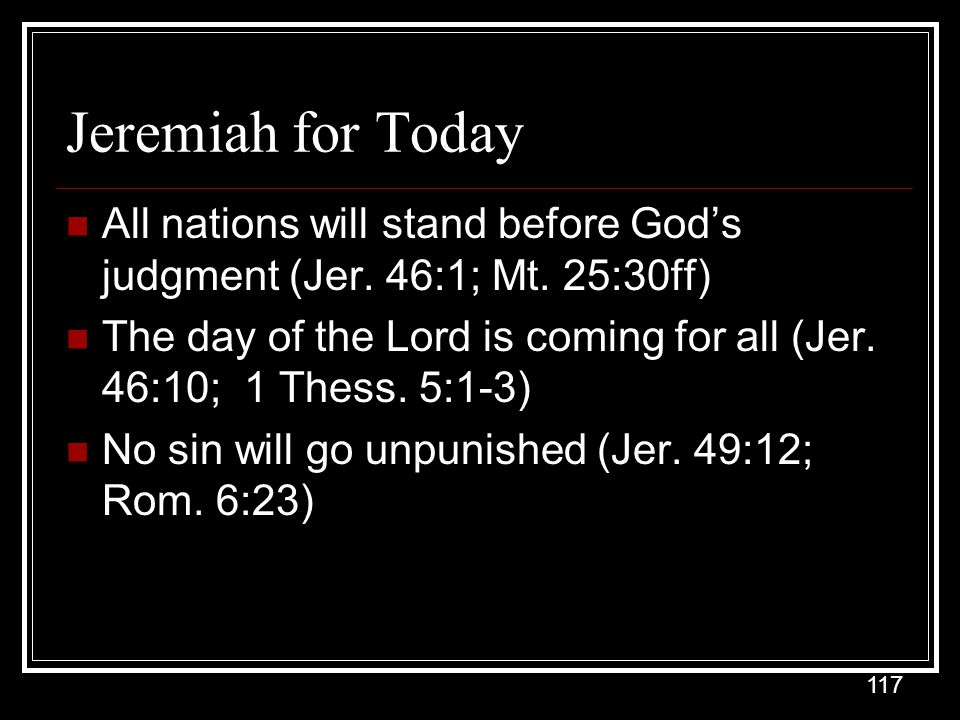 117 Jeremiah for Today All nations will stand before God's judgment (Jer.