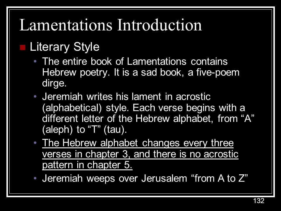 132 Lamentations Introduction Literary Style The entire book of Lamentations contains Hebrew poetry.