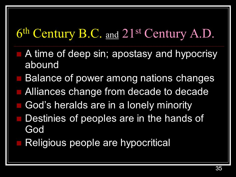 35 6 th Century B.C.and 21 st Century A.D.