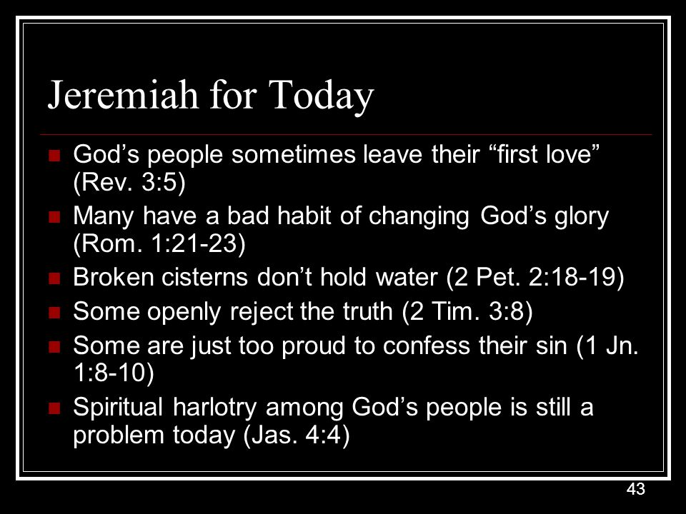 43 Jeremiah for Today God's people sometimes leave their first love (Rev.