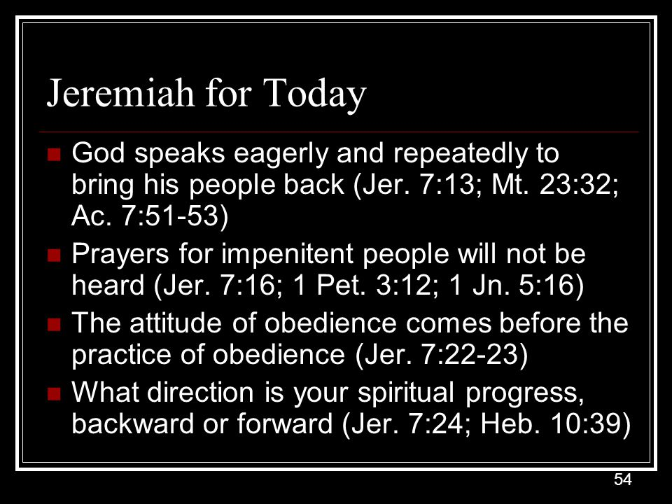 54 Jeremiah for Today God speaks eagerly and repeatedly to bring his people back (Jer.