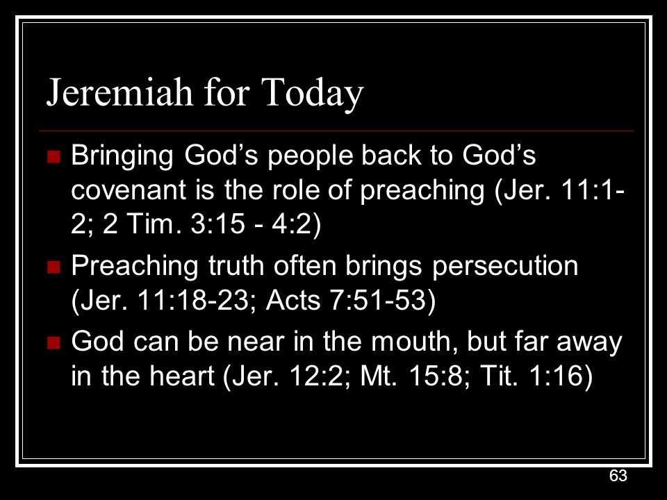 63 Jeremiah for Today Bringing God's people back to God's covenant is the role of preaching (Jer.
