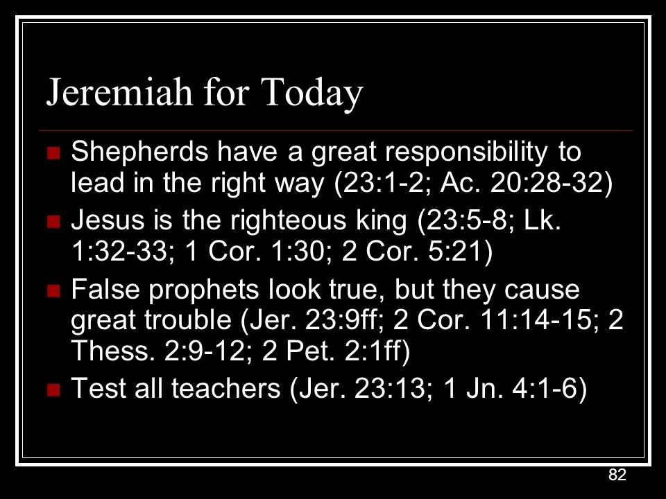 82 Jeremiah for Today Shepherds have a great responsibility to lead in the right way (23:1-2; Ac.