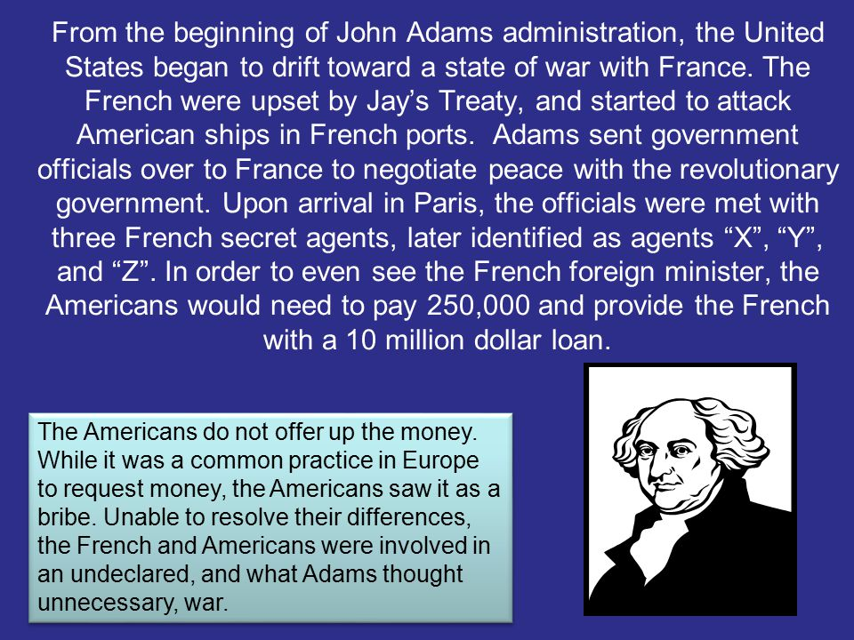 John Adams (1797-1801) -Was a leader during the Revolutionary War -Was Vice President for 8 Years to George Washington - Did not have the prestige of