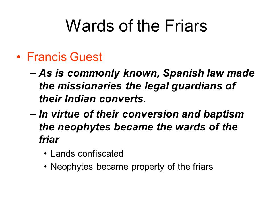Wards of the Friars Francis Guest –As is commonly known, Spanish law made the missionaries the legal guardians of their Indian converts.