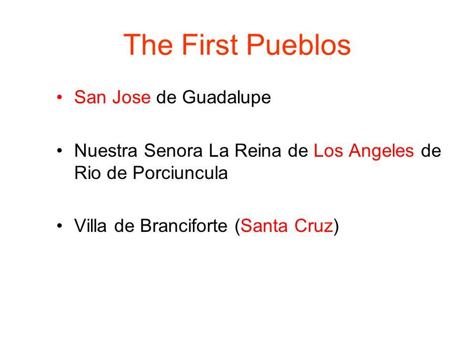 The First Pueblos San Jose de Guadalupe Nuestra Senora La Reina de Los Angeles de Rio de Porciuncula Villa de Branciforte (Santa Cruz)