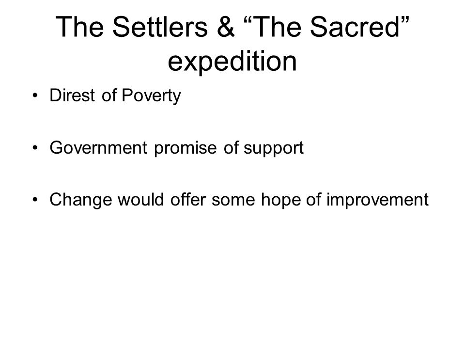 The Settlers & The Sacred expedition Direst of Poverty Government promise of support Change would offer some hope of improvement