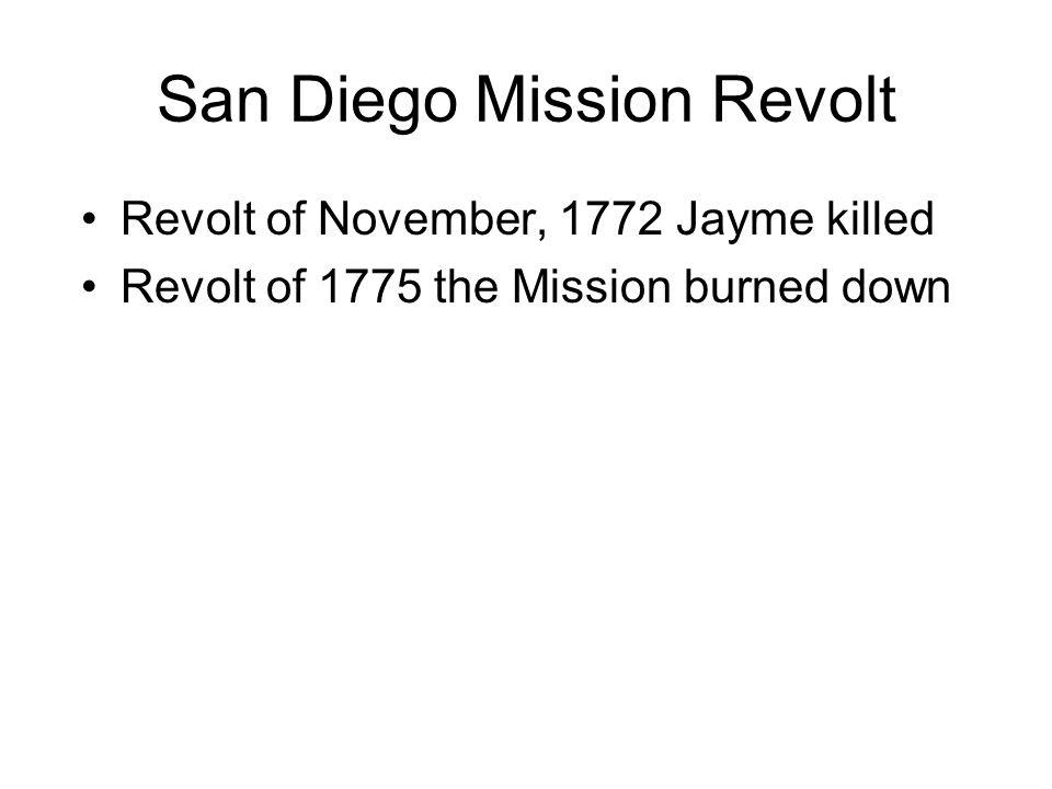 San Diego Mission Revolt Revolt of November, 1772 Jayme killed Revolt of 1775 the Mission burned down