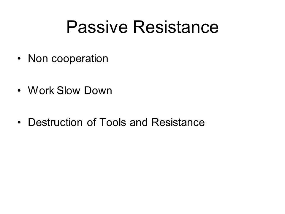 Passive Resistance Non cooperation Work Slow Down Destruction of Tools and Resistance