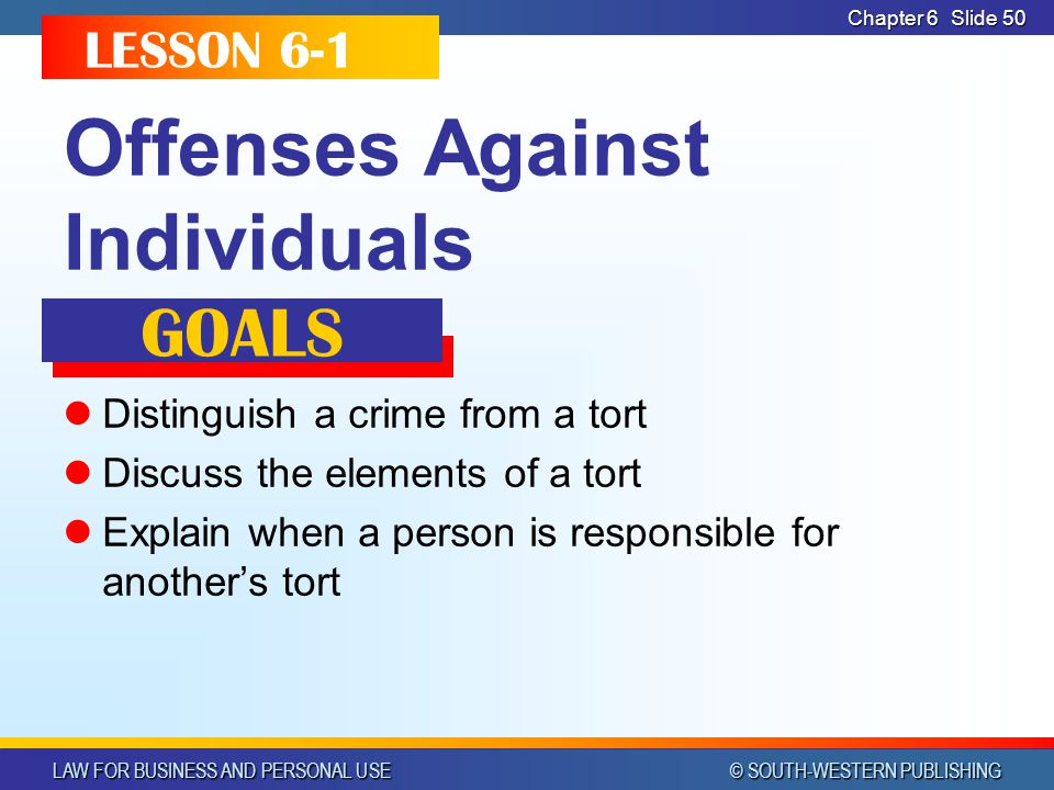 LAW FOR BUSINESS AND PERSONAL USE © SOUTH-WESTERN PUBLISHING Chapter 6Slide 51 HOW DO CRIMES AND TORTS DIFFER.