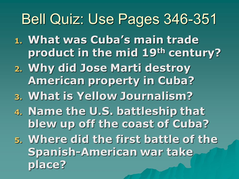 Bell Quiz: Use Pages 346-351 1. What was Cuba's main trade product in the mid 19 th century.