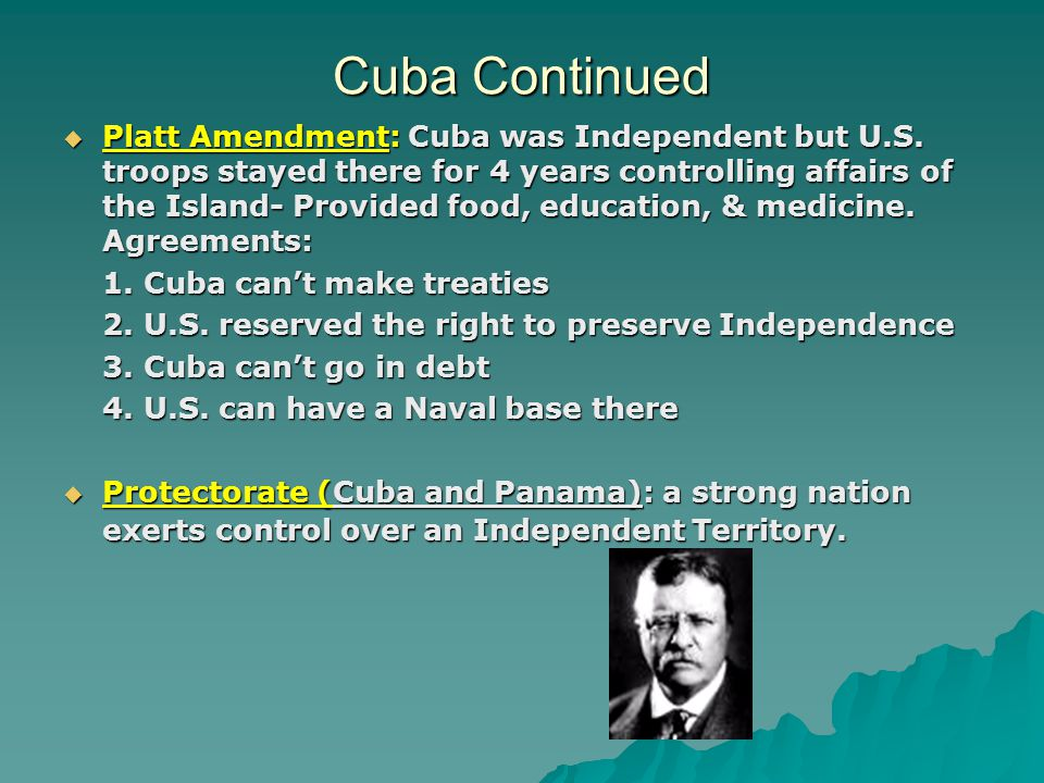 Cuba Continued  Platt Amendment: Cuba was Independent but U.S.