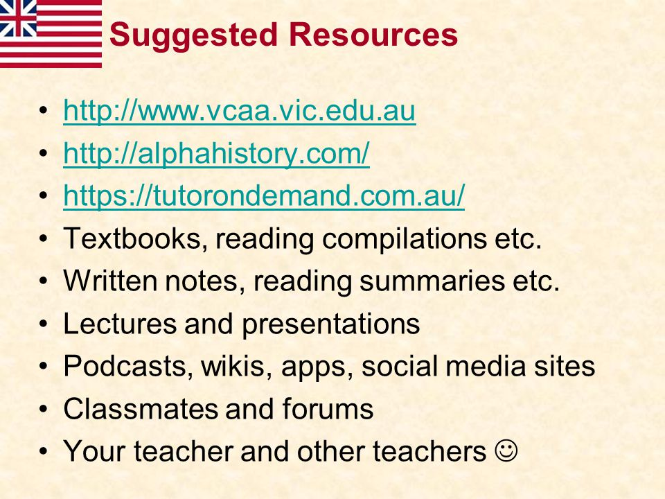 Suggested Resources http://www.vcaa.vic.edu.au http://alphahistory.com/ https://tutorondemand.com.au/ Textbooks, reading compilations etc. Written not