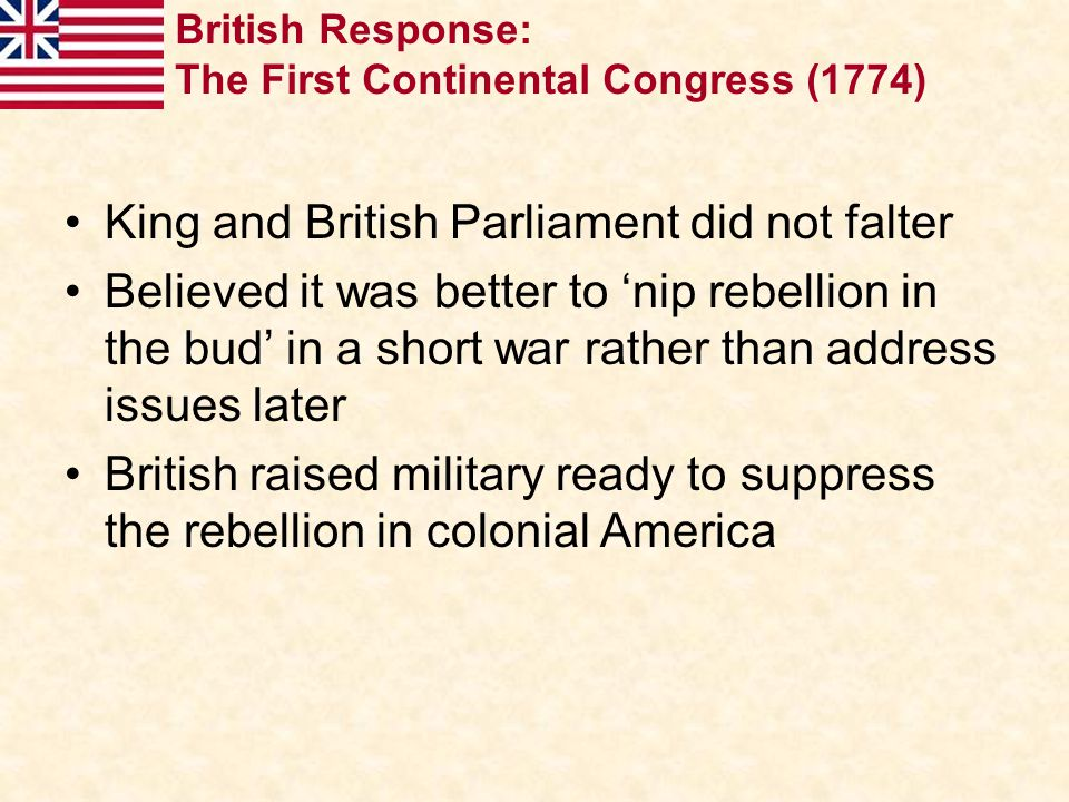 King and British Parliament did not falter Believed it was better to 'nip rebellion in the bud' in a short war rather than address issues later Britis