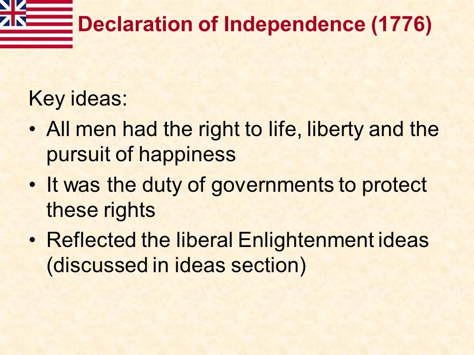 Key ideas: All men had the right to life, liberty and the pursuit of happiness It was the duty of governments to protect these rights Reflected the li