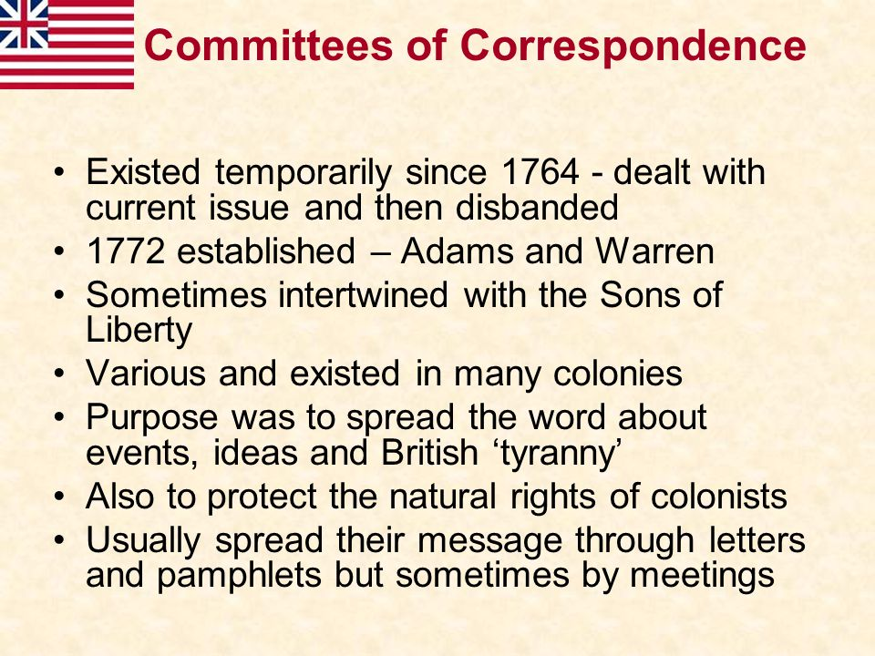 Existed temporarily since 1764 - dealt with current issue and then disbanded 1772 established – Adams and Warren Sometimes intertwined with the Sons o