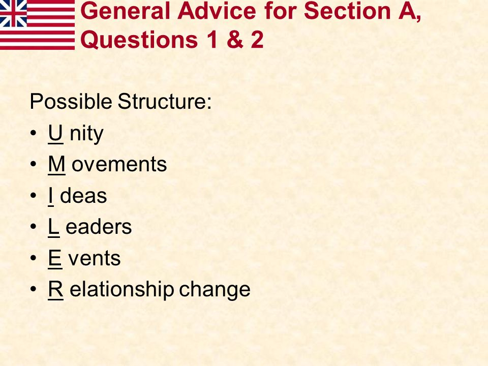 General Advice for Section A, Questions 1 & 2 Possible Structure: U nity M ovements I deas L eaders E vents R elationship change