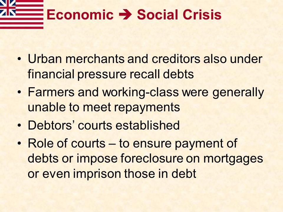 Economic  Social Crisis Urban merchants and creditors also under financial pressure recall debts Farmers and working-class were generally unable to m