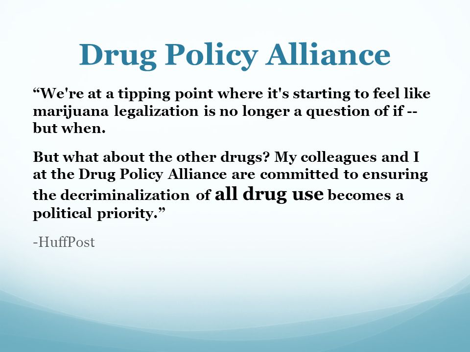 Drug Policy Alliance We re at a tipping point where it s starting to feel like marijuana legalization is no longer a question of if -- but when.