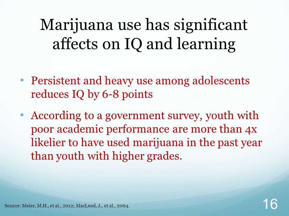 Persistent and heavy use among adolescents reduces IQ by 6-8 points According to a government survey, youth with poor academic performance are more th
