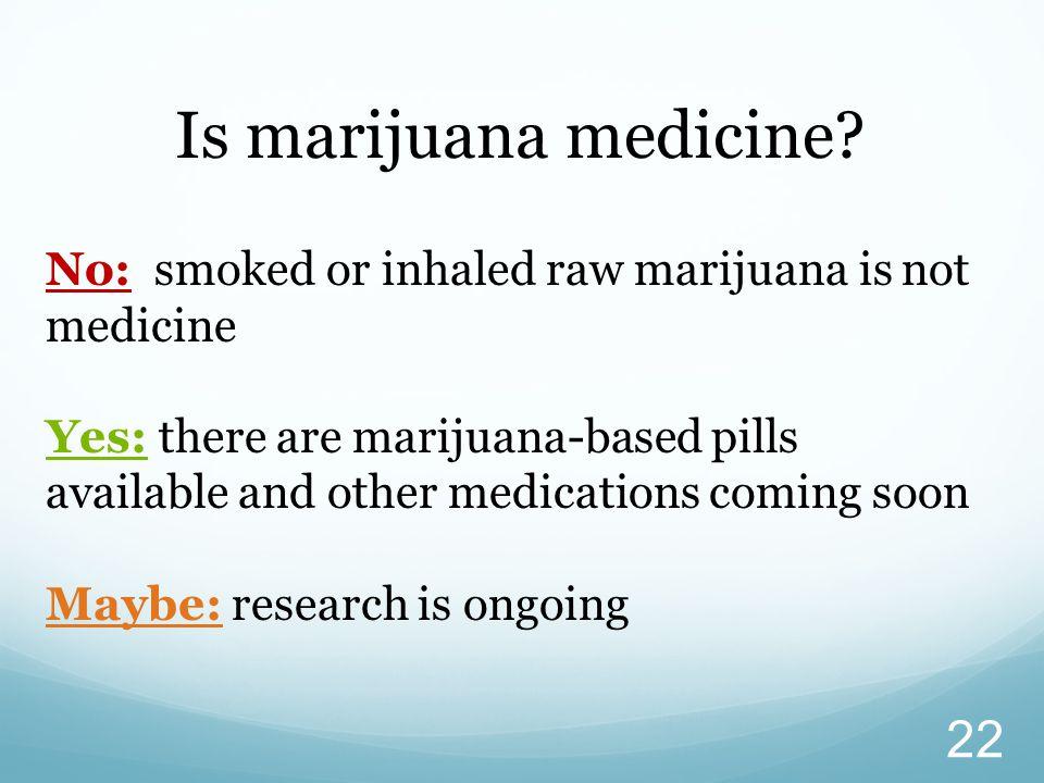Is marijuana medicine.