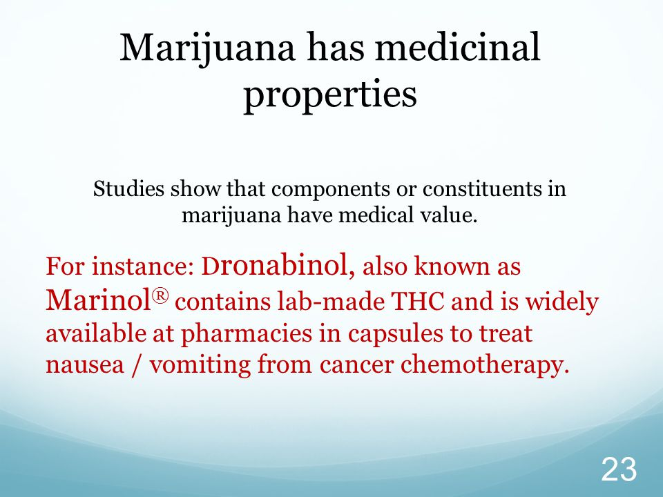 Studies show that components or constituents in marijuana have medical value.