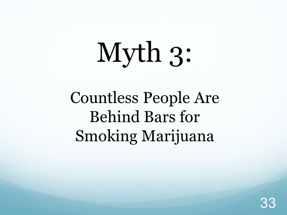 33 Myth 3: Countless People Are Behind Bars for Smoking Marijuana