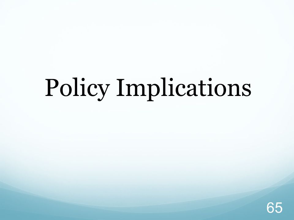 65 Policy Implications