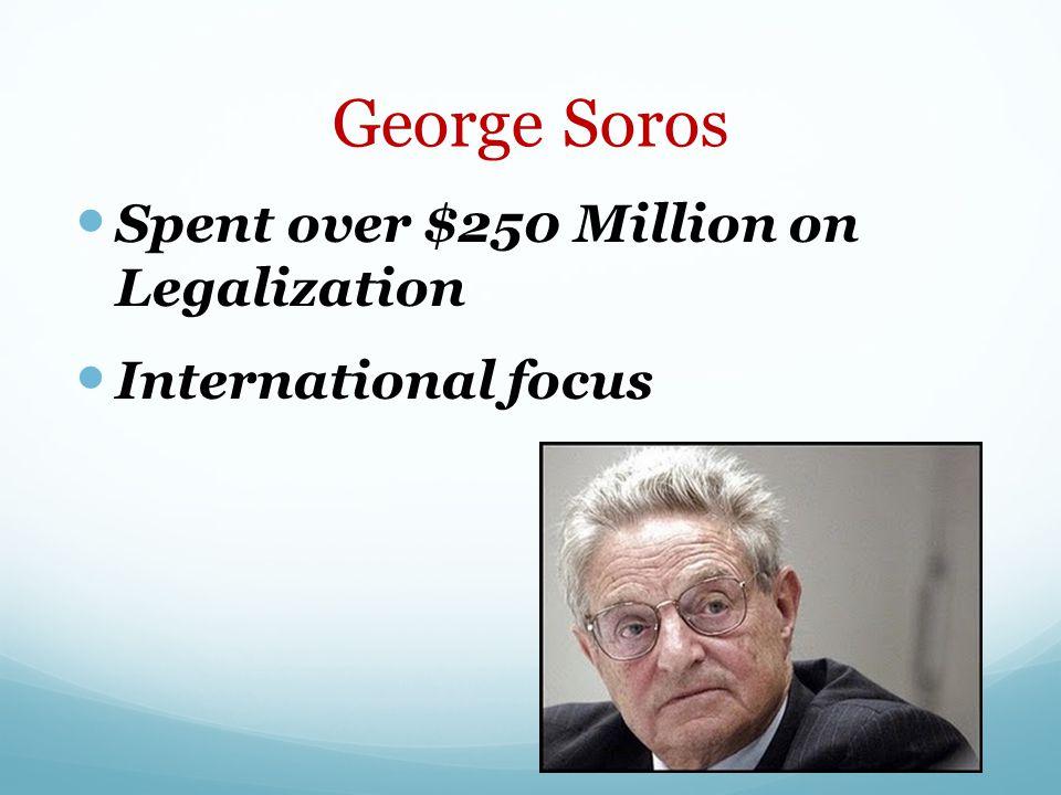 George Soros Spent over $250 Million on Legalization International focus