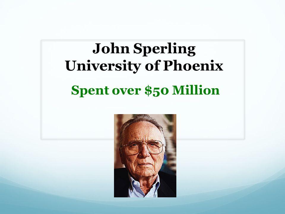 John Sperling University of Phoenix Spent over $50 Million