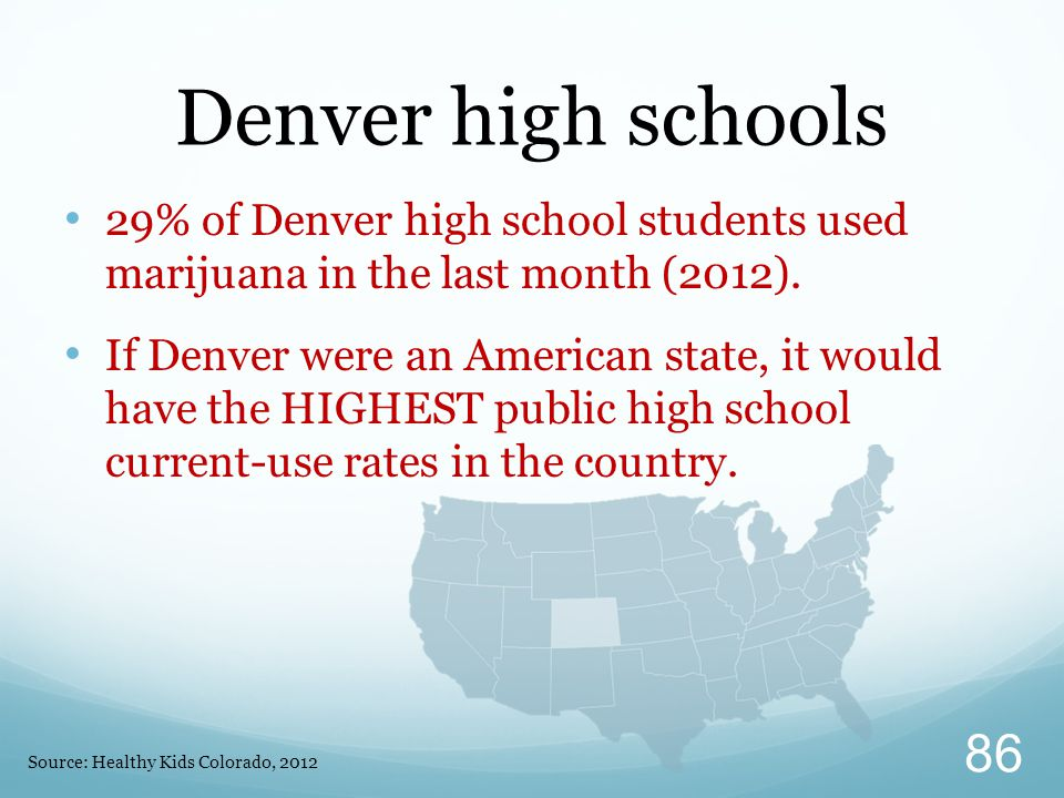 29% of Denver high school students used marijuana in the last month (2012).